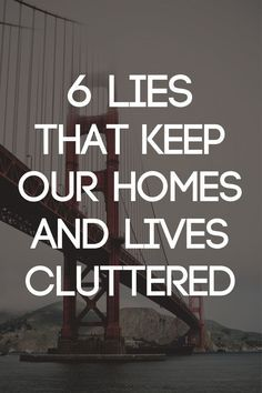 6 Lies that Keep Our Homes and Lives Cluttered   Becoming Minimalist