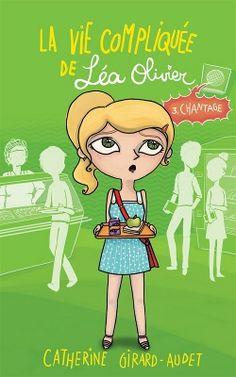 La vie compliquee de Lea Olivier tome 3 - Chantage via sophielit.ca, un site pour propager le plaisir de lire chez les adolescents.