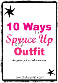 10 great tips to spruce up an outift. NOT your typical fashion advice! #fashion http://crunchyfrugalista.com/10-quick-ways-to-spruce-up-an-outfit/