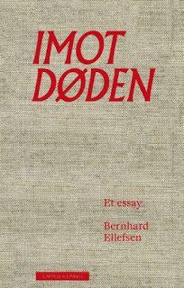 """Rose-Maries litteratur- og filmblogg: Bernhard Ellefsen: """"Imot døden. Om fortvilelsens l..."""