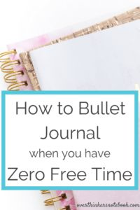 How to Bullet Journal when you have Zero Free Time - Overthinker's Notebook