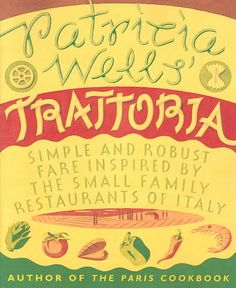 Precision Series Patricia Wells' Trattoria: Simple Robust Fare Inspired by the Small Family Restaurants of Italy