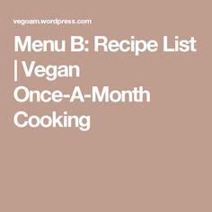 Menu B: Recipe List   Vegan Once-A-Month Cooking