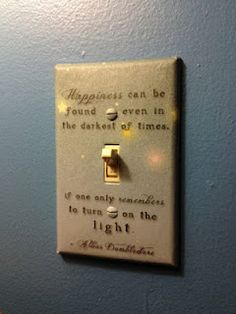 Harry Potter, Albus Dumbledore Quote On Light Switch, Happiness Can Be Found Even In The Darkest Of Times If Only One Remembers To Turn On The Light Albus Dumbledore, Geek Stuff, Light Quotes, Ideias Diy, Ideas Geniales, Switch Covers, Light Covers, Mischief Managed, Do It Yourself Home