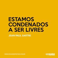 """Estamos condenados a ser livres"" Jean Paul Sartre  - www.encadreeposters.com.br"