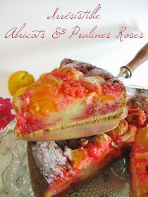 J'en reprendrai bien un bout...: Irrésistible (gâteau lyonnais) Abricots & Pralines Roses