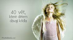 40 vět, které dětem dávají křídla   ProNáladu.cz Parenting, T Shirts For Women, Thoughts, Education, Motivation, Tank Tops, Children, Boys, Health