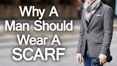 Why a Man Should Wear a Scarf | Function & Fashion