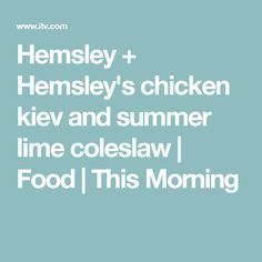 Hemsley + Hemsley's chicken kiev and summer lime coleslaw | Food | This Morning