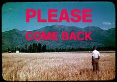Please Come Back.
