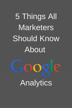 5 Things All Marketers Should Know About #Google Analytics