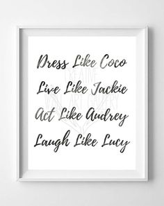 Dress Like Coco, Live Like Jackie, Act Like Audrey, Laugh Like Lucy - Black and White Typography Inspirational Quote Wall Art Gallery