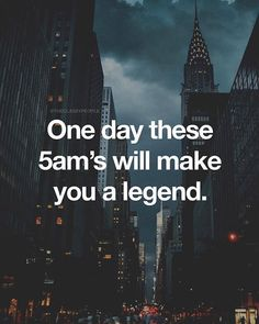 #morningthoughts #quote #Motivation one day these 5am's will make you a legend