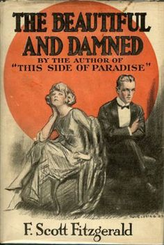 """books0977:  """"The Beautiful and Damned. F. Scott Fitzgerald. Charles Scribner's Sons, 1922.  First edition cover with the characters of Anthony and Gloria drawn to resemble F. Scott and Zelda Fitzgerald.  """"A woman should be able to kiss a man beautifully..."""