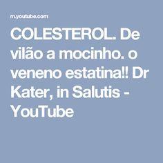 COLESTEROL. De vilão a mocinho. o veneno estatina!! Dr  Kater, in Salutis - YouTube