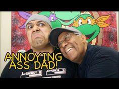 ANNOYING ASS DAD!