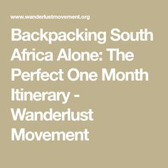 Backpacking South Africa Alone: The Perfect One Month Itinerary - Wanderlust Movement