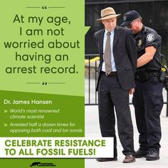 "Given the state of the play with respect to climate change, I'm more worried by those who don't have an arrest record. Hansen testified before the US Senate Committee on Energy and Natural Resources on June 23, 1988, stating : ""Global warming has reached a level such that we can ascribe with a high degree of confidence a cause and effect relationship between the greenhouse effect and observed warming...It is already happening now."" That's a long time for politics to have got its act…"