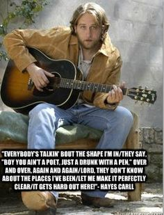"""""""Joined up with a band 'cause I thought it was cool. Lord, I probably should have just gone back to school.""""-Hayes Carll"""