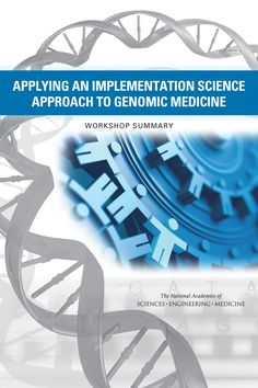 Applying an Implementation Science Approach to Genomic Medicine: Workshop Summary (2016). Download a free PDF at http://www.nap.edu/catalog/23403/applying-an-implementation-science-approach-to-genomic-medicine-workshop-summary?utm_source=pinterest