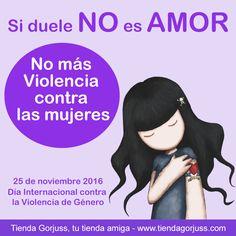 Si duele NO es AMOR!!!! No Más Violencia contra la mujeres 25 de noviembre 2016 - Día Internacional contra la Violencia de Género #gorjuss #santoro #nomasviolencia #diainternacionalviolenciadegenero #frase
