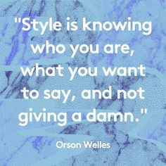 """Style is knowing who you are, what you want to say  not giving a damn."" @Refinery29 #quotes #justsayin"