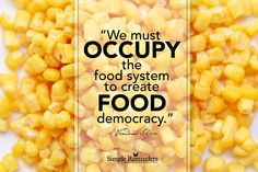 We must occupy the food system to create food democracy. ~Vandana Shiva  #health #diet #corn #occupy #freedom #food #nutrition  @Simple Reminders