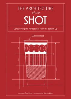 The Architecture of the Shot #drink #recipes #recipesforarchitects