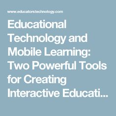 Educational Technology and Mobile Learning: Two Powerful Tools for Creating Interactive Educational Presentations