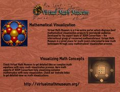 Virtual Math Museum is a free online portal which displays best mathematical visualization projects to worldwide audience. Developed by the expert team of 3DXM Consortium – the international group of renowned mathematicians, Virtual Math Museum is a great place for math lovers interested to new math techniques through easy mathematical visualization process. For more visit: -http://virtualmathmuseum.org/