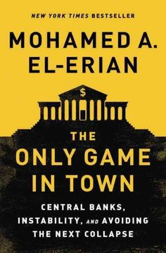 """""""The Only Game In Town' by Mohamed A. El-Erian ... A leading risk management practitioner draws on insights from economics, finance and behavioral science to counsel readers on how to prepare for and make informed choices in a dynamic new economy to prevent global economic disorder and stagnation.  Find this book here @ your Library http://hpl.iii.com/record=b1262174~S1"""