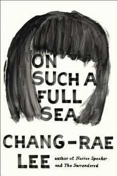 "On Such a Full Sea, Chang-Rae Lee. Pinner writes:  ""In a class-divided future America where urban neighborhoods function as labor colonies for elite charter villages, Fan, a female fish-tank diver, embarks on what becomes a legendary quest to find the man she loves in a region overcome by anarchic forces. Stunning, surprising & riveting story that will change the way readers think about the world they live in."""