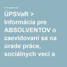 Informácia pre ABSOLVENTOV o zaevidovaní sa na úrade práce, sociálnych vecí a rodiny > Informácia pre ABSOLVENTOV o zaevidovaní sa na úrade práce, sociálnych vecí a rodiny