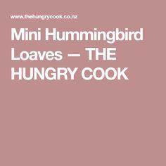 Mini Hummingbird Loaves — THE HUNGRY COOK
