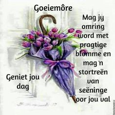 Good Morning Wishes, Good Morning Quotes, Lekker Dag, Goeie Nag, Goeie More, Afrikaans Quotes, Christian Messages, Morning Greetings Quotes, Prayer Quotes