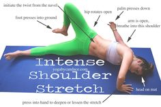 How to do Intense Shoulder Stretch  This pose is always a class favorite. It's kind of weird to get into, which is why the video below may be helpful, but it feels so good once you're there. It's particularly beneficial to people who have tight chests and shoulders. My advice for that group of people is to move super slow, and really listen to your body. I wouldn't force it or try to move too quickly. Deep breaths and hanging out wherever feels best is the way to go.