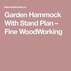 Garden Hammock With Stand Plan – Fine WoodWorking