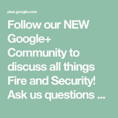 Follow our NEW Google+ Community to discuss all things Fire and Security! Ask us…