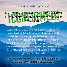 MYTH #23 - MY UTILITY COMPANY WILL PAY ME FOR PUTTING SOLAR ENERGY INTO THE GRID…