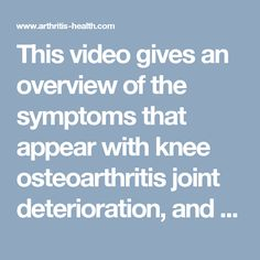 This video gives an overview of the symptoms that appear with knee osteoarthritis joint deterioration, and the treatment options available to patients.