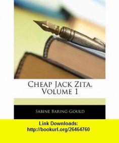 Cheap Jack Zita, Volume 1 (9781142291457) Sabine Baring-Gould , ISBN-10: 1142291456  , ISBN-13: 978-1142291457 ,  , tutorials , pdf , ebook , torrent , downloads , rapidshare , filesonic , hotfile , megaupload , fileserve