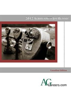 2012 Canadian Agribusiness Job Outlook Report. Analysis of jobs in agriculture including availability, salary, industry type and more.