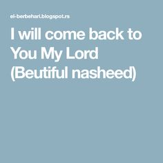 I will come back to You My Lord (Beutiful nasheed)