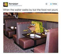 On waiting for your food:   23 Times Caveman SpongeBob Was The Most Relatable SpongeBob