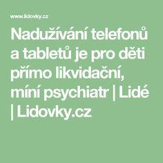Nadužívání telefonů a tabletů je pro děti přímo likvidační, míní psychiatr | Lidé | Lidovky.cz