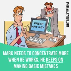 """Keep on"" means ""to ​continue to do something"". Example: Mark needs to concentrate more when he works. He keeps on making basic mistakes. #phrasalverb #phrasalverbs #phrasal #verb #verbs #phrase #phrases #expression #expressions #english #englishlanguage #learnenglish #studyenglish #language #vocabulary #dictionary #grammar #efl #esl #tesl #tefl #toefl #ielts #toeic #englishlearning #vocab #wordoftheday #phraseoftheday"