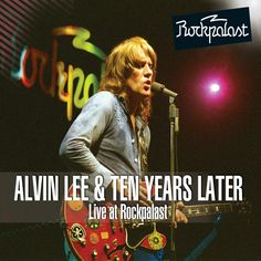 ALVIN LEE AND TEN YEARS LATER - Live At Rockpalast