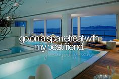bucket list - go on a spa retreat with my best friend