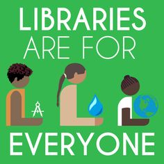 Libraries Are For Everyone sign with a green background - can be used for National Library Legislative Day or Build a Better World 2017 CSLP theme OR as a profile picture | hafuboti.com