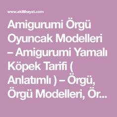 Amigurumi Örgü Oyuncak Modelleri – Amigurumi Yamalı Köpek Tarifi ( Anlatımlı ) – Örgü, Örgü Modelleri, Örgü Örnekleri, Derya Baykal Örgüleri